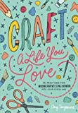 #7: Craft a Life You Love: 25 Practices for Infusing Creativity, Fun & Intention into Your Every Day