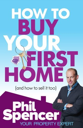 How to Buy Your First Home (And How to Sell it Too) by Phil Spencer (2011-05-05)