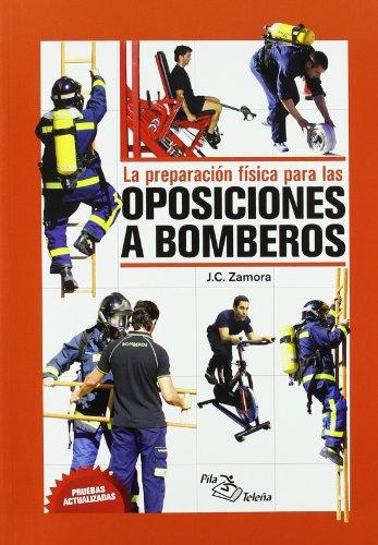 Preparacion fisica para las oposiciones a bomberos, la por J.C. Zamora