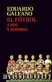 El fútbol a sol y sombra (Biblioteca Eduardo Galeano) (Tapa blanda)
