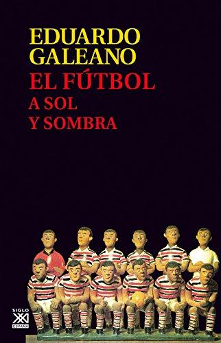 El fútbol a sol y sombra (Biblioteca Eduardo Galeano) por Eduardo Galeano