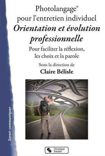 Photolangage pour l'entretien individuel Orientation et volution professionnelle : Pour faciliter la rflexion, les choix et la parole