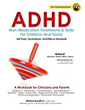 ADHD: Non-Medication Treatments & Skills for Children and Teens: 162 Tools, Techniques, Activities & Handouts