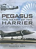Pegasus, The Heart of the Harrier: The History and Development of the World's First Operational Vertical Take-off and Landing Jet Engine