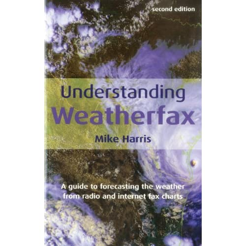 [Understanding Weatherfax: A Guide to Forecasting the Weather from Radio and Internet Fax Charts] [By: Harris, Mike] [September, 2005]