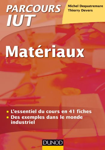 Matériaux IUT : L'essentiel du cours / Des exemples dans le monde industriel par Michel Dequatremare