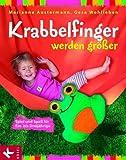 Krabbelfinger werden größer: Spiel und Spaß für Ein- bis Dreijährige