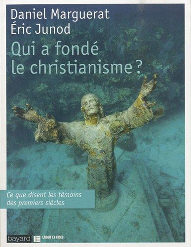 Qui A Fonde Le Christianisme ? par Daniel Marguerat