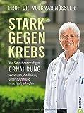 Krebs Kochbuch: Stark gegen Krebs. Wie Sie mit der richtigen Ernährung vorbeugen, die Heilung unterstützen und Kraft schöpfen. Präventives Essen gegen Krebs. Gerichte für die Gesundheit.