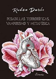 Pesadillas terroríficas, vampirismo y metefísica par Rubén Darío
