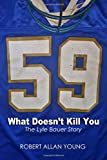 What Doesn't Kill You: The Lyle Bauer Story