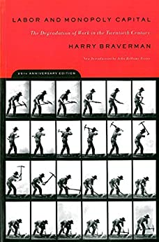 Labor and Monopoly Capital: The Degradation of Work in the Twentieth Century by [Braverman, Harry]