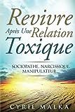 Revivre Après Une Relation Toxique: Sociopathe, Narcissique, Manipulateur.