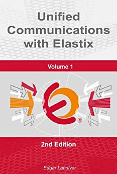 Unified Communications with Elastix. Vol. 1 (English Edition) par [Landivar, Edgar]