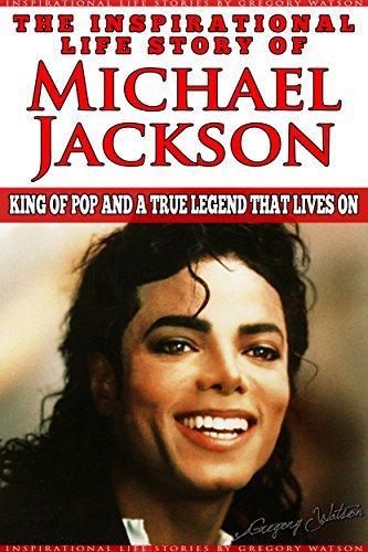 Michael Jackson - The Inspirational Life Story of Michael Jackson: King Of...