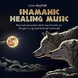 Shamanic Healing Music: Mystisch verzaubernde Kompositionen zur Entspannung