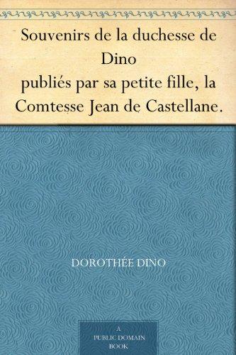Couverture du livre Souvenirs de la duchesse de Dino publiés par sa petite fille, la Comtesse Jean de Castellane.