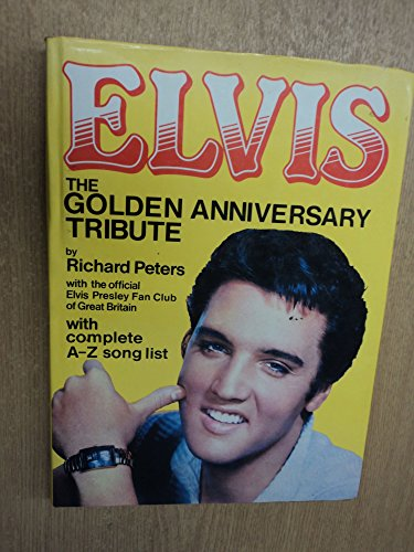Elvis: the golden anniversary tribute. fifty fabulous years 1935 - 1985 in words and pictures