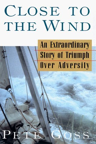 Close to the Wind: An Extraordinary Story of Triumph Over Adversity by Pete Goss (1999-04-20)