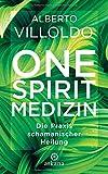 One Spirit Medizin: Die Praxis schamanischer Heilung - Alberto Villoldo