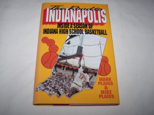 The Road to Indianapolis: Inside a Season of Indiana High School Basketball por Mark Plais