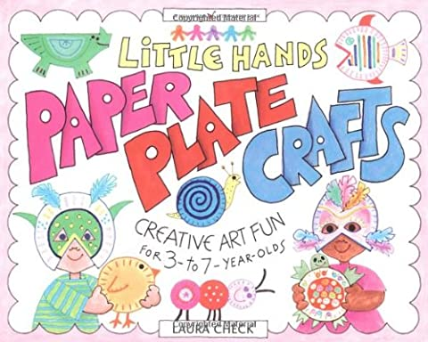 Little Hands Paper Plate Crafts: Creative Art Fun for 3 to 7 Year Olds