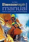 Blauwassersegeln Manual: Handbuch für Langfahrten und Segeln unter extremen Bedingungen