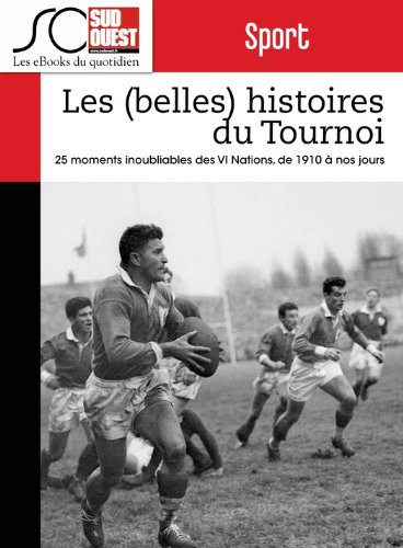 Couverture du livre Les (belles) histoires du Tournoi des VI Nations: 25 moments inoubliables, de 1910 à nos jours
