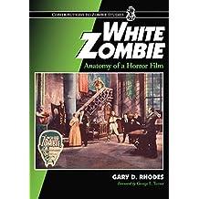 White Zombie: Anatomy of a Horror Film (Contributions to Zombie Studies)