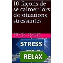 10 façons de se calmer lors de situations stressantes (French Edition)