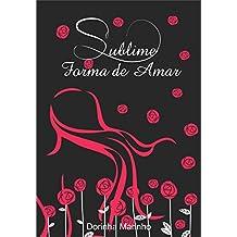 Sublime forma de amar (Portuguese Edition)