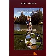 Comment faire le lien au golf entre entraînement, practice et parcours