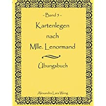 Kartenlegen nach Mlle. Lenormand - Band 5: Übungsbuch