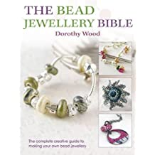 The Bead Jewellery Bible: The Complete Creative Guide to Making Your Own Bead Jewellery