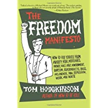 The Freedom Manifesto: How to Free Yourself from Anxiety, Fear, Mortgages, Money, Guilt, Debt, Gover: Written by Tom Hodgkinson, 2007 Edition, (Reprint) Publisher: Harper Perennial [Paperback]