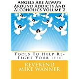 Angels Are Always Around Addicts And Alcoholics Volume 2: Tools To Help ReLight Your Life (English Edition)