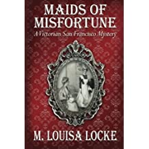 Maids of Misfortune: A Victorian San Francisco Mystery by M. Louisa Locke (2009-12-03)