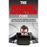 The Internet Addiction Cure: The Most Effective, Permanent Solution To Finally Overcome Internet Addiction For Life (Addiction, Net Addiction, Social Media ... Television Addiction) (English Edition)