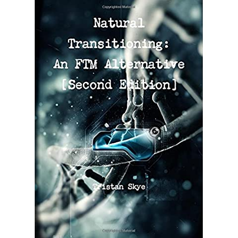 Natural Transitioning: An FTM Alternative [Second Edition]