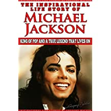 Michael Jackson - The Inspirational Life Story of Michael Jackson: King Of Pop And A True Legend That Lives On (Inspirational Life Stories By Gregory Watson Book 7) (English Edition)