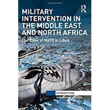 Military Intervention in the Middle East and North Africa: The Case of NATO in Libya (Interventions)
