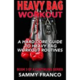 Heavy Bag Workout: A Hard-Core Guide to Heavy Bag Workout Routines (Heavy Bag Training Series) (Volume 3) by Sammy Franco (2015-07-29)