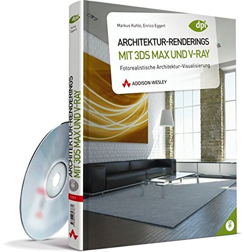 Architektur-Renderings mit 3ds Max und V-Ray: Fotorealistische Architektur-Visualisierung (DPI Grafik)