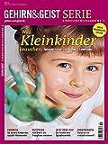 Was Kleinkinder brauchen: Optimale Förderung bis zum 5. Lebensjahr (Gehirn&Geist Serie)