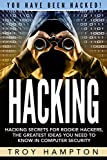 Hacking: Hacking Secrets for Rookie Hackers, The Greatest Ideas you Need to Know in Computer Security.