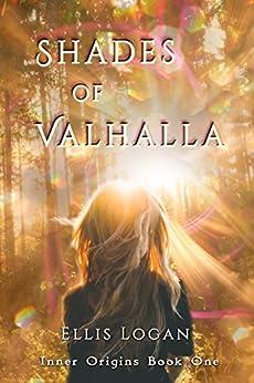Shades of Valhalla: Inner Origins Book One by [Logan, Ellis]