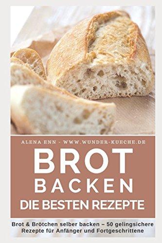 Brot backen: Brot und Brötchen selber backen - 50 gelingsichere Rezepte für Anfänger und Fortgeschrittene (Backen - die besten Rezepte, Band 5) - Handgemachte Salz