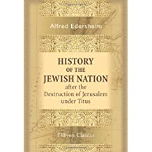 History of the Jewish Nation after the Destruction of Jerusalem under Titus by Alfred Edersheim (2002-08-12)