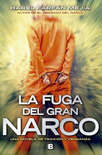 La fuga del gran narco: Una novela de traición y venganza por Harel Farfán Mejía