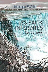 Les eaux interdites, tome 2 : Les dangers par Véronique Pascual